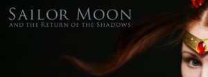 """A banner that reads """"Sailor Moon and the Return of the Shadows"""". You can see a cropped image of actress Sam Ross's face on the right."""