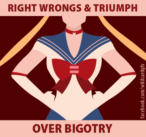 "Image of Sailor Moon with a red equality symbol brooch, text reads ""Right Wrongs & Triumph over Biogotry"