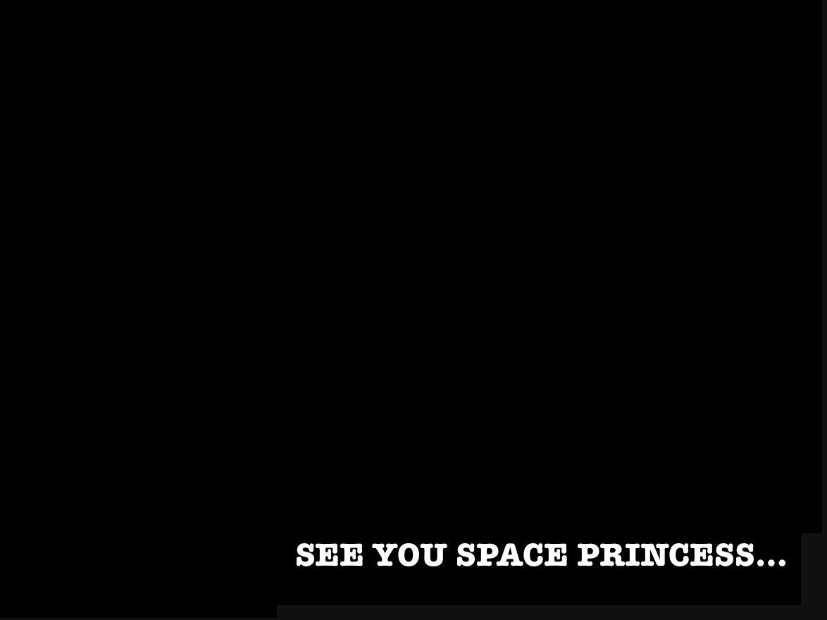 a black background with the words see you space princess in white font